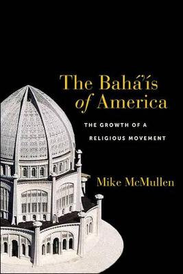 The Baha'is of America: The Growth of a Religious Movement (Paperback)