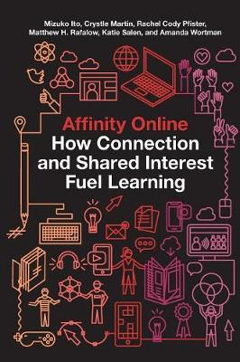 Affinity Online: How Connection and Shared Interest Fuel Learning - Connected Youth and Digital Futures (Paperback)