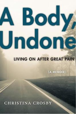 A Body, Undone: Living On After Great Pain - Sexual Cultures (Paperback)
