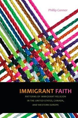 Immigrant Faith: Patterns of Immigrant Religion in the United States, Canada, and Western Europe (Hardback)
