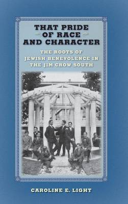 That Pride of Race and Character: The Roots of Jewish Benevolence in the Jim Crow South (Hardback)