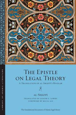The Epistle on Legal Theory: A Translation of Al-Shafi'i's Risalah - Library of Arabic Literature (Paperback)