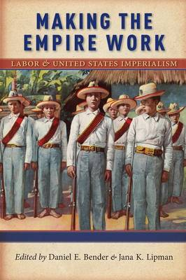 Making the Empire Work: Labor and United States Imperialism - Culture, Labor, History (Paperback)