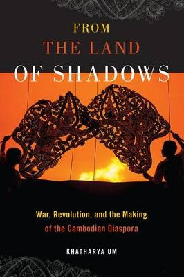 From the Land of Shadows: War, Revolution, and the Making of the Cambodian Diaspora - Nation of Nations (Paperback)