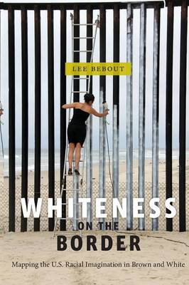 Whiteness on the Border: Mapping the US Racial Imagination in Brown and White - Nation of Nations (Paperback)