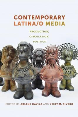 Contemporary Latina/o Media: Production, Circulation, Politics (Paperback)