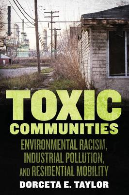 Toxic Communities: Environmental Racism, Industrial Pollution, and Residential Mobility (Paperback)