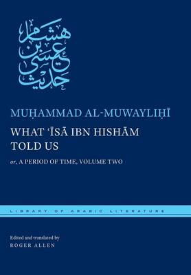 What 'Isa ibn Hisham Told Us: or, A Period of Time, Volume Two - Library of Arabic Literature (Hardback)