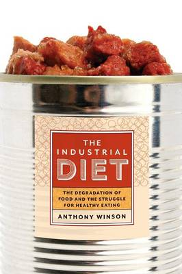 The Industrial Diet: The Degradation of Food and the Struggle for Healthy Eating (Paperback)
