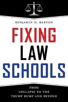 Fixing Law Schools: From Collapse to the Trump Bump and Beyond (Hardback)