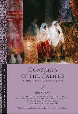 Consorts of the Caliphs: Women and the Court of Baghdad - Library of Arabic Literature (Paperback)