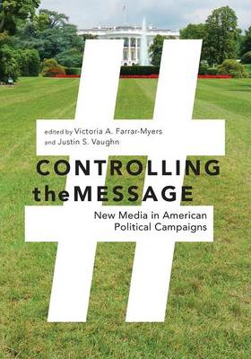 Controlling the Message: New Media in American Political Campaigns (Paperback)