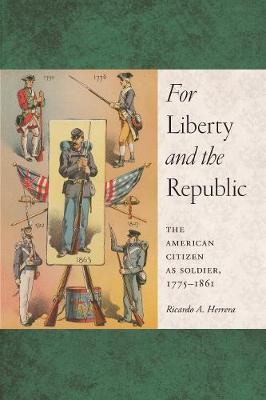 For Liberty and the Republic: The American Citizen as Soldier, 1775-1861 - Warfare and Culture (Paperback)