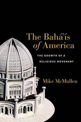 The Baha'is of America: The Growth of a Religious Movement (Hardback)