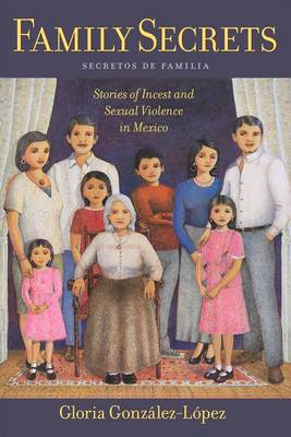 Family Secrets: Stories of Incest and Sexual Violence in Mexico - Latina/o Sociology (Paperback)
