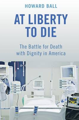 At Liberty to Die: The Battle for Death with Dignity in America (Paperback)