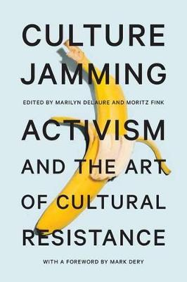 Culture Jamming: Activism and the Art of Cultural Resistance (Hardback)