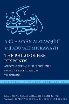The Philosopher Responds: An Intellectual Correspondence from the Tenth Century, Volume One - Library of Arabic Literature (Hardback)