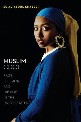 Muslim Cool: Race, Religion, and Hip Hop in the United States (Hardback)