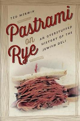 Pastrami on Rye: An Overstuffed History of the Jewish Deli (Paperback)