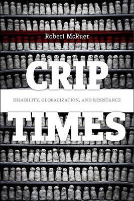 Crip Times: Disability, Globalization, and Resistance - Crip (Paperback)