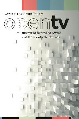 Open TV: Innovation beyond Hollywood and the Rise of Web Television - Postmillennial Pop (Hardback)