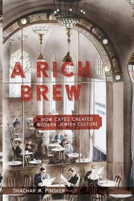 A Rich Brew: How Cafes Created Modern Jewish Culture (Paperback)