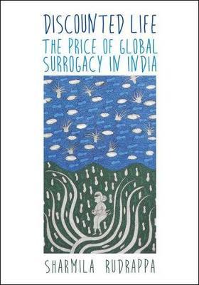 Discounted Life: The Price of Global Surrogacy in India (Hardback)