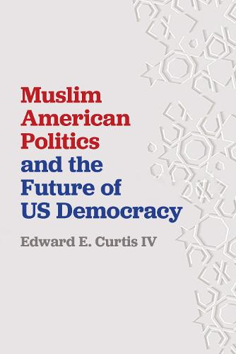 Muslim American Politics and the Future of US Democracy (Hardback)