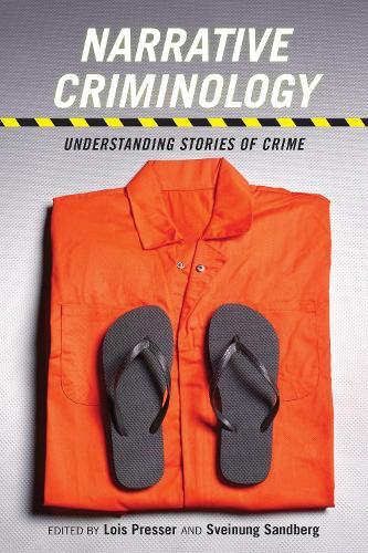 Narrative Criminology: Understanding Stories of Crime - Alternative Criminology (Hardback)