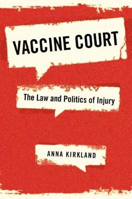 Vaccine Court: The Law and Politics of Injury (Hardback)