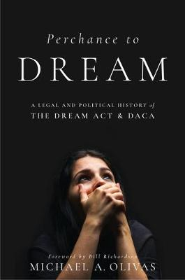 Perchance to DREAM: A Legal and Political History of the DREAM Act and DACA (Hardback)