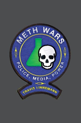 Meth Wars: Police, Media, Power - Alternative Criminology (Hardback)