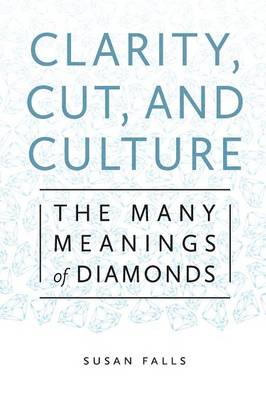 Clarity, Cut, and Culture: The Many Meanings of Diamonds (Paperback)