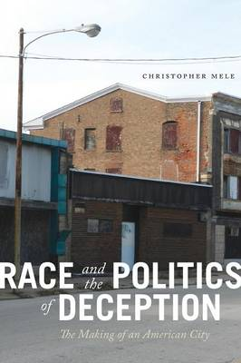 Race and the Politics of Deception: The Making of an American City (Paperback)