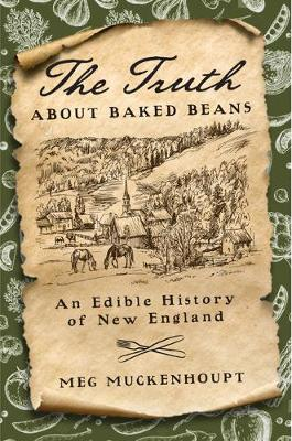 The Truth about Baked Beans: An Edible History of New England - Washington Mews Books (Hardback)