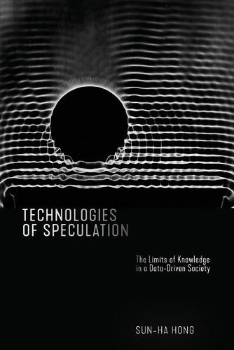 Technologies of Speculation: The Limits of Knowledge in a Data-Driven Society (Paperback)