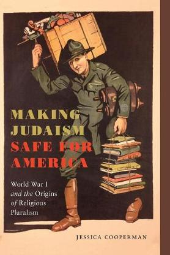 Making Judaism Safe for America: World War I and the Origins of Religious Pluralism - Goldstein-Goren Series in American Jewish History (Hardback)