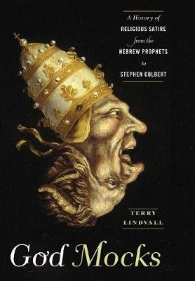 God Mocks: A History of Religious Satire from the Hebrew Prophets to Stephen Colbert (Hardback)