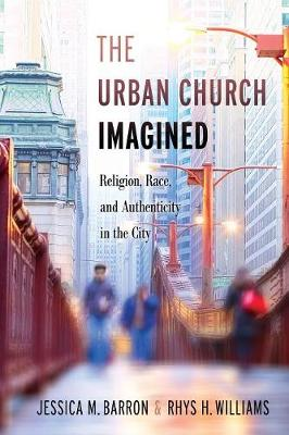 The Urban Church Imagined: Religion, Race, and Authenticity in the City (Paperback)