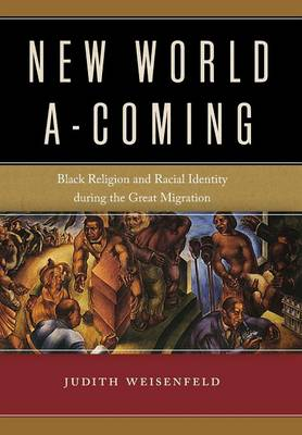 New World A-Coming: Black Religion and Racial Identity during the Great Migration (Hardback)