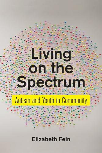 Living on the Spectrum: Autism and Youth in Community - Anthropologies of American Medicine: Culture, Power, and Practice (Paperback)