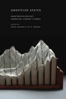 Unsettled States: Nineteenth-Century American Literary Studies - America and the Long 19th Century (Paperback)
