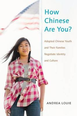 How Chinese Are You?: Adopted Chinese Youth and their Families Negotiate Identity and Culture (Hardback)