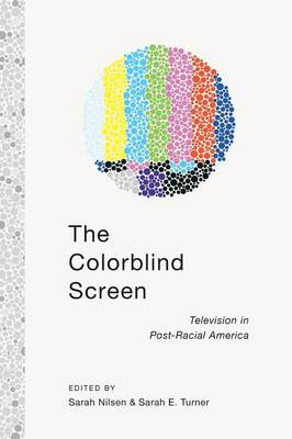 The Colorblind Screen: Television in Post-Racial America (Paperback)