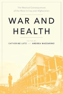 War and Health: The Medical Consequences of the Wars in Iraq and Afghanistan - Anthropologies of American Medicine: Culture, Power, and Practice (Paperback)