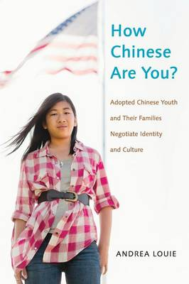 How Chinese Are You?: Adopted Chinese Youth and their Families Negotiate Identity and Culture (Paperback)
