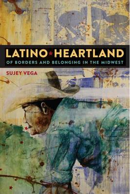Latino Heartland: Of Borders and Belonging in the Midwest (Paperback)
