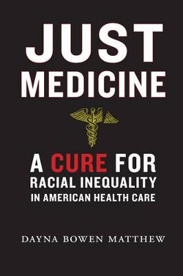 Just Medicine: A Cure for Racial Inequality in American Health Care (Hardback)