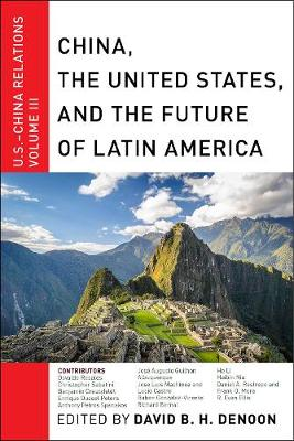 China, The United States, and the Future of Latin America: U.S.-China Relations, Volume III - U.S.-China Relations (Hardback)